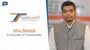 Ishu Bansal, co-founder of TruckSuvidha Interview on Yo Success